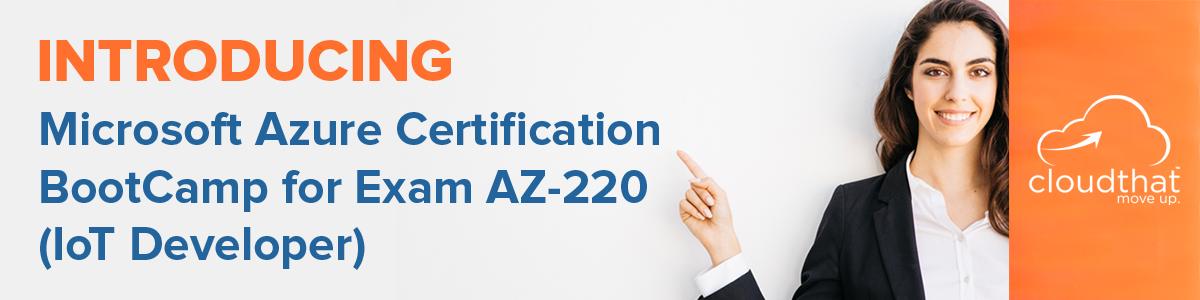 Microsoft Azure Certification BootCamp for Exam AZ-220 (IoT Developer)