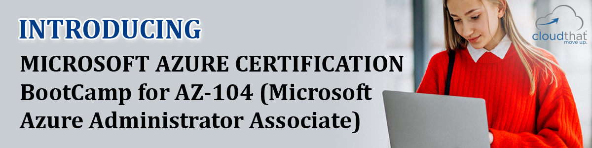 Microsoft Azure Certification BootCamp for AZ-104 (Microsoft Azure Administrator Associate)