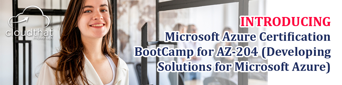 Microsoft Azure Certification BootCamp for AZ-204 (Developing Solutions for Microsoft Azure)