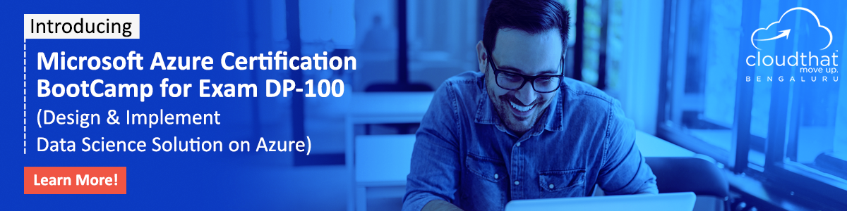 Microsoft Azure Certification BootCamp for Exam DP-100 (Design & Implement Data Science Solution on Azure)