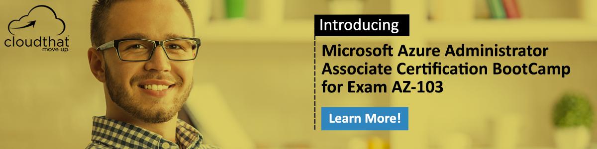 Microsoft Azure Administrator Associate Certification BootCamp for Exam AZ-103
