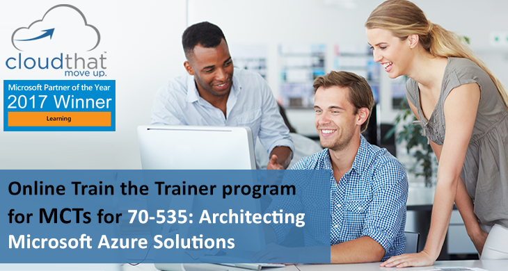 Online Train the Trainer Program for MCTs for 70-535: Architecting Microsoft Azure Solutions